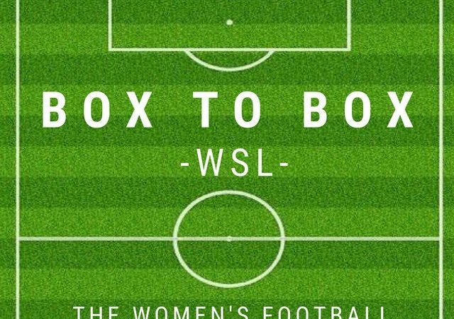 New Box to Box WSL podcast episode! : WomensSoccer